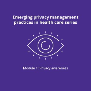 Emerging privacy management practices in health care series module 1 privacy awareness