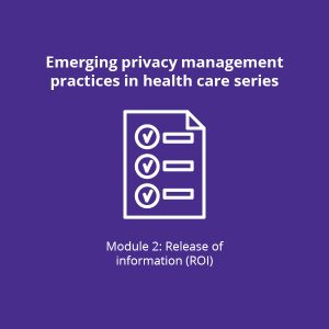 Emerging privacy management practices in health care module two release of information