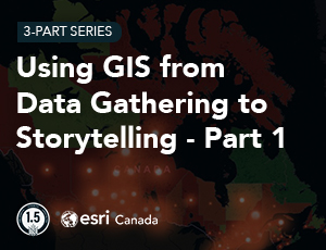 Using GIS from Data Gathering to Storytelling Part 1 Thumbnail 300x230