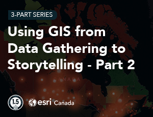 Using GIS from Data Gathering to Storytelling Part 2 Thumbnail 300x230