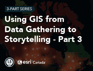 Using GIS from Data Gathering to Storytelling Part 3 Thumbnail 300x230