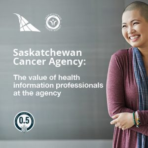Saskatchewan Cancer Agency: The value of health information professionals at the agency
